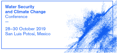 Water Security and Climate Change Conference  28-30 October 2019, Universidad Autónoma de San Luis Potosí - Mexico